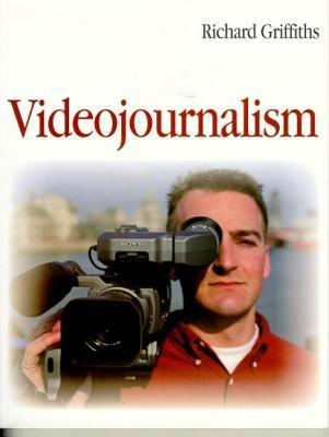 Videojournalism: The Definitive Guide To Multi Skilled Television Production