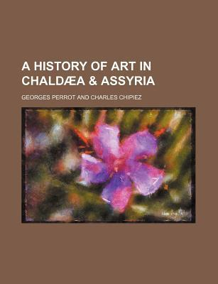 A History of Art in Chaldaea & Assyria