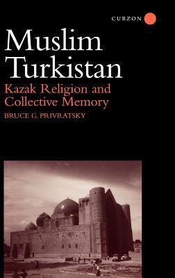Muslim Turkistan: Kazak Religion and Collective Memory