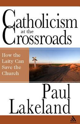 Catholicism at the Crossroads: How the Laity Can Save the Church