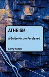 Atheism: A Guide for the Perplexed