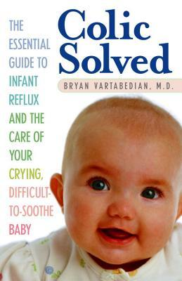 colic-solved-the-essential-guide-to-infant-reflux-and-the-care-of-your-crying-difficult-to-soothe-baby