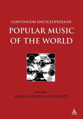 Continuum Encyclopedia of Popular Music of the World Part 1 Media, Industry, Society: Volume I