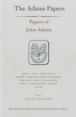 Papers of John Adams, Volume 15: June 1783 - January 1784