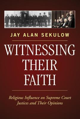 Witnessing Their Faith: Religious Influence on Supreme Court Justices and Their Opinions