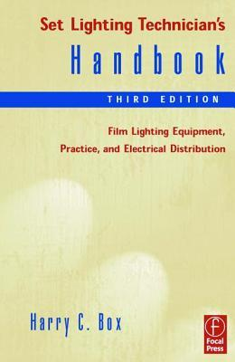 Set Lighting Technician's Handbook: Film Lighting Equipment, Practice, and Electrical Distribution