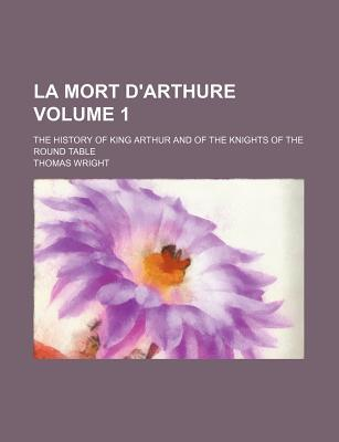 La Mort D'Arthure Volume 1; The History of King Arthur and of the Knights of the Round Table