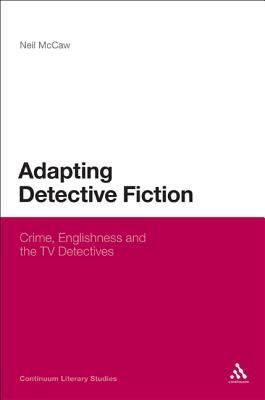 Adapting Detective Fiction: Crime, Englishness and the TV Detectives