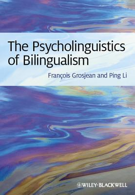 The Psycholinguistics of Bilingualism por François Grosjean, Ping Li