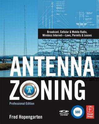 Antenna Zoning: Broadcast, Cellular & Mobile Radio, Wireless Internet--Laws, Permits & Leases [With CDROM]