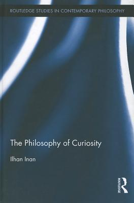 The Philosophy of Curiosity by Ilhan Inan