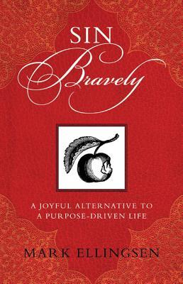 Sin Bravely: A Joyful Alternative to a Purpose-Driven Life