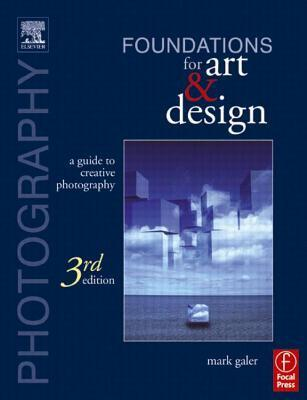 Photography Foundations for Art and Design: A Practical Guide to Creative Photography