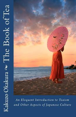 The Book of Tea: An Eloquent Introduction to Teaism and Other Aspects of Japanese Culture
