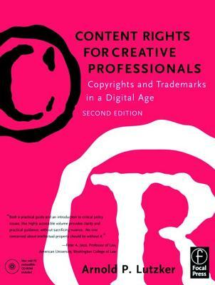Content Rights for Creative Professionals: Copyrights & Trademarks in a Digital Age: Copyrights and Trademarks in a Digital Age