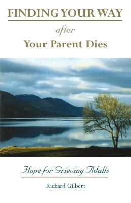 Finding Your Way After Your Parent Dies Hope for Grieving Adults