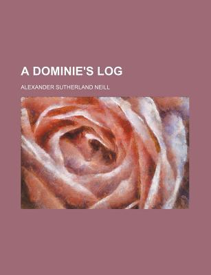A Dominie's Log: The Story of a Scottish Teacher