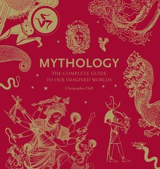Mythology the complete guide to our imagined worlds by christopher dell 13723836 fandeluxe Gallery