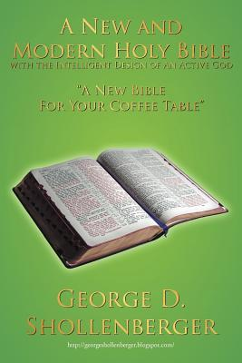 A New and Modern Holy Bible with the Intelligent Design of an Active God: A New Bible for Your Coffee Table