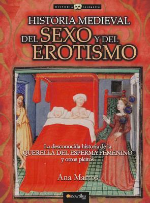 Historia medieval del sexo y del erotismo by Ana Martos