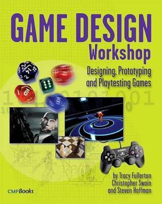 Game Design Workshop: Designing, Prototyping, & Playtesting Games