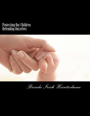 Protecting Our Children Defending Ourselves: Surviving Domestic Violence from Fear to Forgiveness