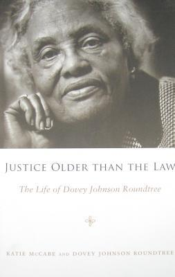 865e12893e Justice Older Than the Law: The Life of Dovey Johnson Roundtree by Katie  McCabe