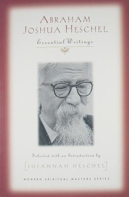 Abraham Joshua Heschel: Essential Writings