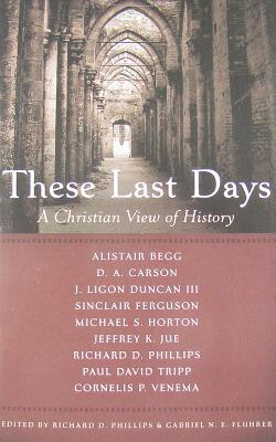These Last Days by Richard D. Phillips