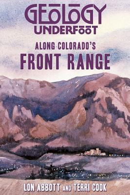 Geology Underfoot Along Colorado's Front Range by Lon Abbott