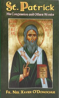 St. Patrick: His Confession and Other Works