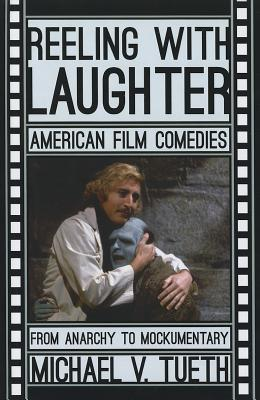 Reeling with Laughter: American Film Comedies--From Anarchy to Mockumentary