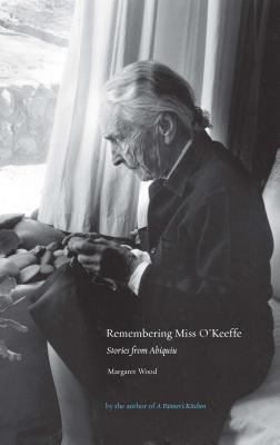 Remembering Miss O'Keeffe:  Stories from Abiquiu: Stories from Abiquiu