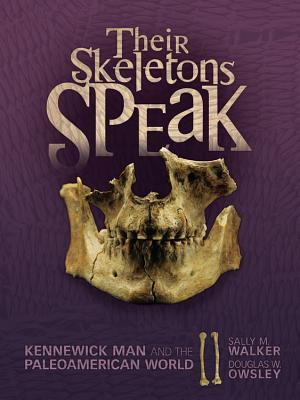 their-skeletons-speak-kennewick-man-and-the-paleoamerican-world