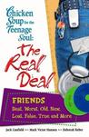 Chicken Soup for the Teenage Soul: The Real Deal Friends: Best, Worst, Old, New, Lost, False, True and More