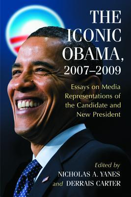 The Iconic Obama, 2007-2009: Essays on Media Representations of the Candidate and New President