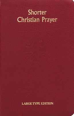 Shorter Christian Prayer: Four Week Psalter Of The LOH Containing Morning Prayer and Evening Prayer With Selections For The Entire Year
