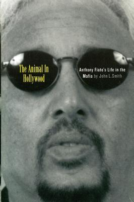 The Animal in Hollywood: Anthony Fiato's Life in the Mafia