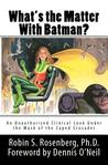 What's the Matter With Batman? An Unauthorized Clinical Look Under the Mask of the Caped Crusader