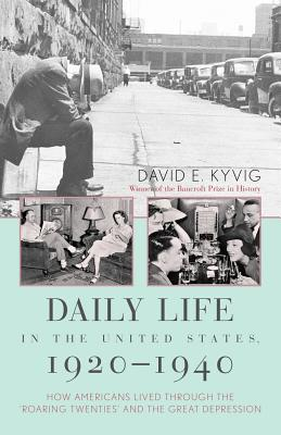 Daily Life in the United States, 1920-1940 by David E. Kyvig