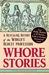 Whore Stories: A Revealing History of the World's Oldest Profession