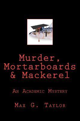 Murder, Mortarboards & Mackerel: An Academic Mystery