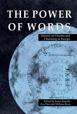 The Power of Words: Studies on Charms and Charming in Europe