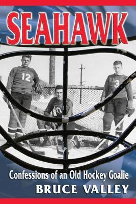 Seahawk: Confessions of an Old Hockey Goalie