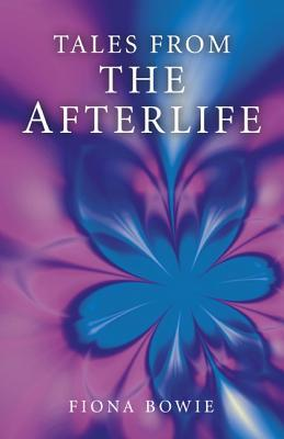 Tales from the Afterlife by Fiona Bowie