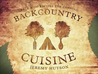 Backcountry Cuisine: Pack & Go Recipes for Camping par Jeremy Hutson