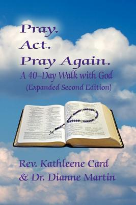 Pray. ACT. Pray Again. a 40-Day Walk with God (Expanded Second Edition)
