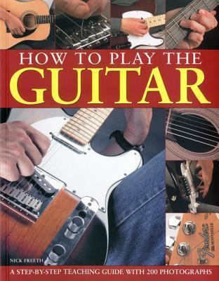 How to Play the Guitar: A Step-By-Step Teaching Guide with 200 Photographs