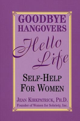 Goodbye Hangovers, Hello Life: Self-Help for Women