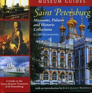 Saint Petersburg: Museums, Palaces, and Historic Collections: A Guide to the Lesser Known Treasures of St. Petersburg
